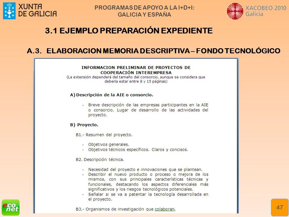 PROGRAMAS DE APOYO A LA I+D+I: GALICIA Y ESPAÑA Formación especializada en xestión da innovación Rede de Xestores de Innovación de Galicia (XIGA) 47 A