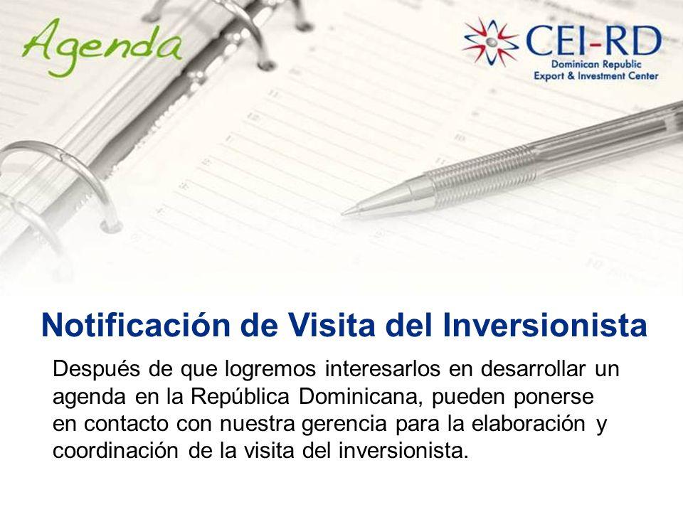Notificación de Visita del Inversionista Después de que logremos interesarlos en desarrollar un agenda en la República Dominicana, pueden ponerse en contacto con nuestra gerencia para la elaboración y coordinación de la visita del inversionista.
