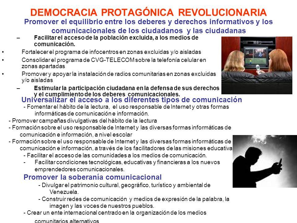 DEMOCRACIA PROTAGÓNICA REVOLUCIONARIA –Facilitar el acceso de la población excluida, a los medios de comunicación. Fortalecer el programa de infocentr