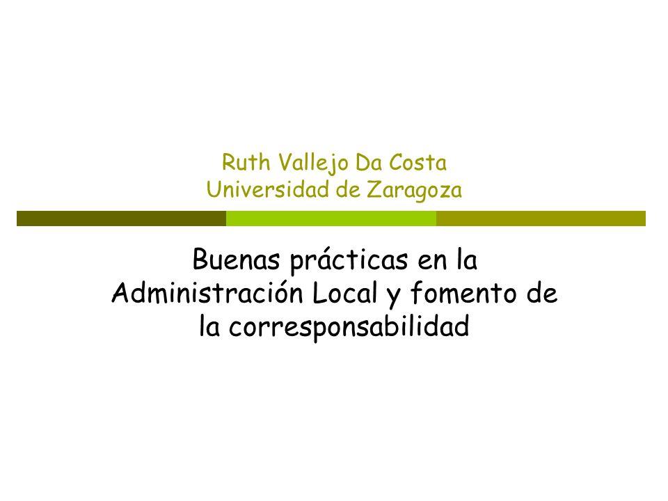 Ruth Vallejo Da Costa Universidad de Zaragoza Buenas prácticas en la Administración Local y fomento de la corresponsabilidad