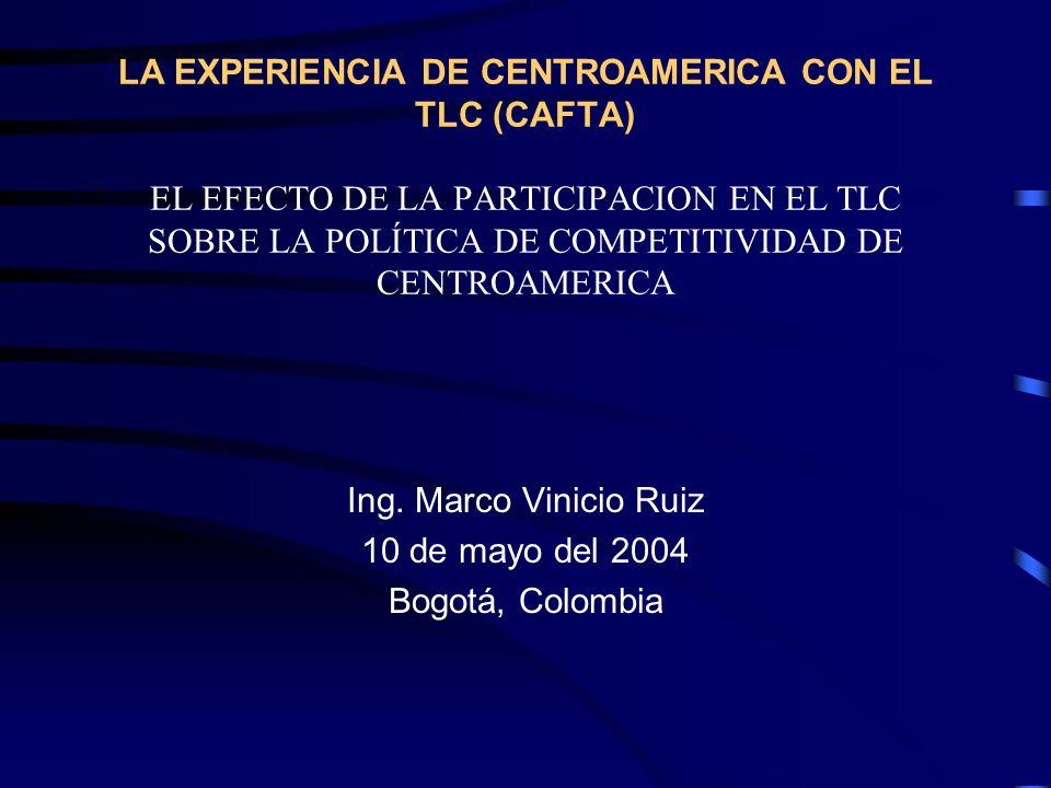 LA EXPERIENCIA DE CENTROAMERICA CON EL TLC (CAFTA) EL EFECTO DE LA PARTICIPACION EN EL TLC SOBRE LA POLÍTICA DE COMPETITIVIDAD DE CENTROAMERICA Ing. M