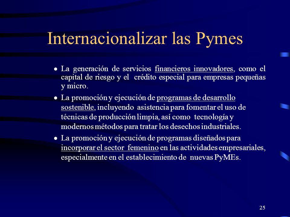 25 Internacionalizar las Pymes La generación de servicios financieros innovadores, como el capital de riesgo y el crédito especial para empresas peque