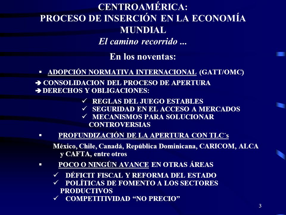 3 CENTROAMÉRICA: PROCESO DE INSERCIÓN EN LA ECONOMÍA MUNDIAL El camino recorrido... En los noventas: ADOPCIÓN NORMATIVA INTERNACIONAL (GATT/OMC) CONSO