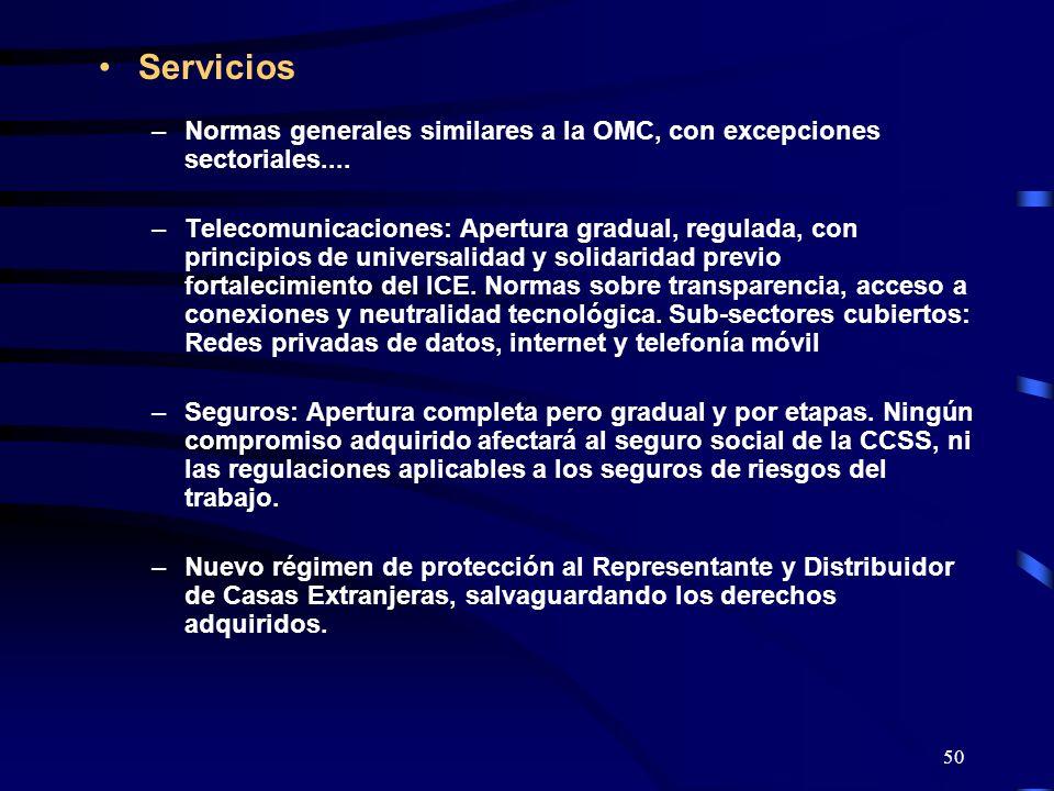 50 Servicios –Normas generales similares a la OMC, con excepciones sectoriales.... –Telecomunicaciones: Apertura gradual, regulada, con principios de