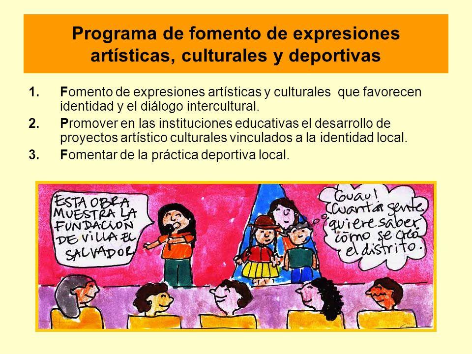 Programa de fomento de expresiones artísticas, culturales y deportivas 1.Fomento de expresiones artísticas y culturales que favorecen identidad y el d