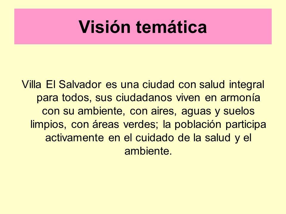Visión temática Villa El Salvador es una ciudad con salud integral para todos, sus ciudadanos viven en armonía con su ambiente, con aires, aguas y sue