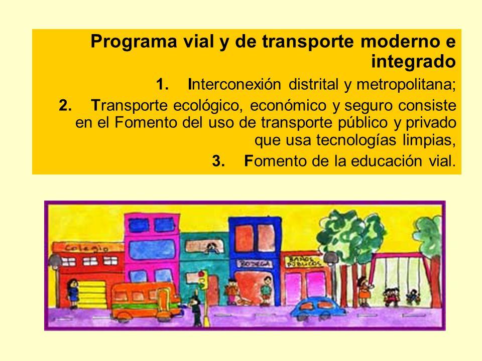 Programa vial y de transporte moderno e integrado 1.Interconexión distrital y metropolitana; 2.Transporte ecológico, económico y seguro consiste en el