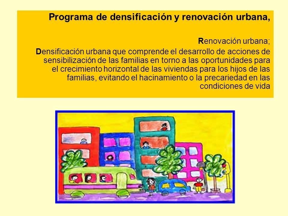 Programa de densificación y renovación urbana, Renovación urbana; Densificación urbana que comprende el desarrollo de acciones de sensibilización de l