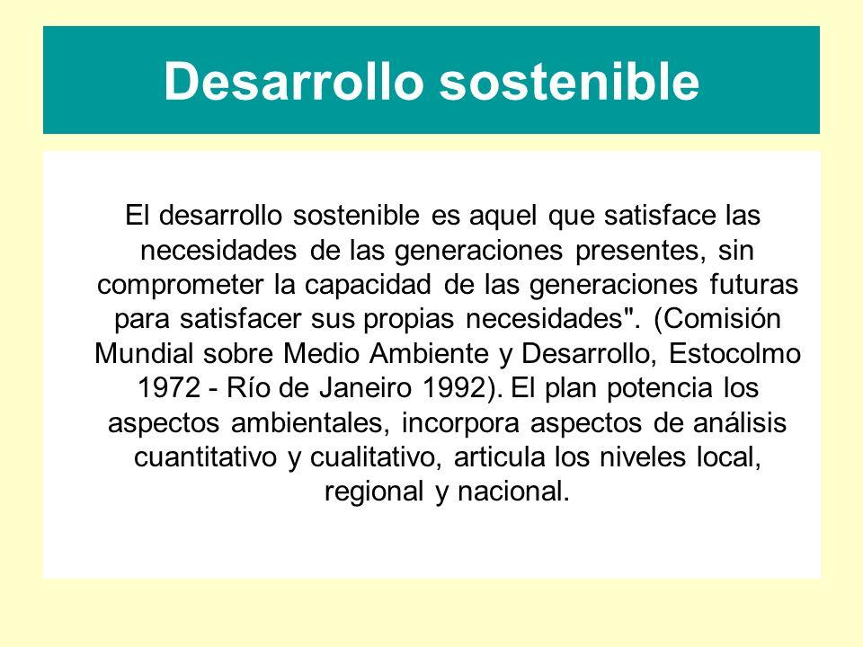 Desarrollo sostenible El desarrollo sostenible es aquel que satisface las necesidades de las generaciones presentes, sin comprometer la capacidad de l