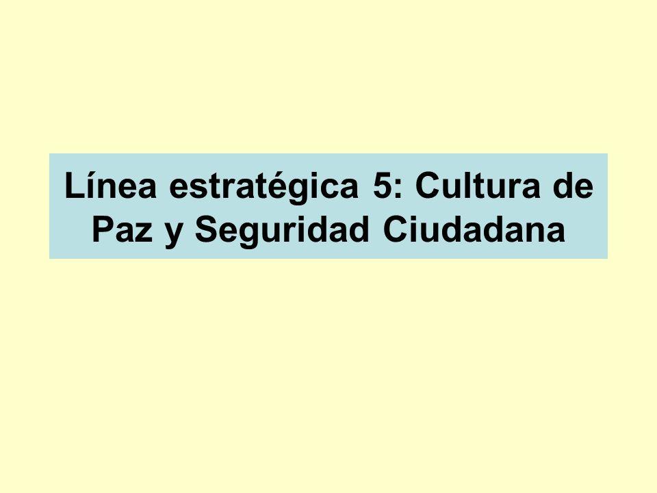 Línea estratégica 5: Cultura de Paz y Seguridad Ciudadana