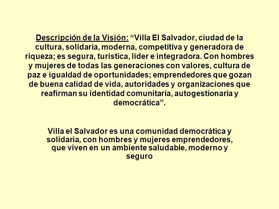 Descripción de la Visión: Villa El Salvador, ciudad de la cultura, solidaria, moderna, competitiva y generadora de riqueza; es segura, turística, líde
