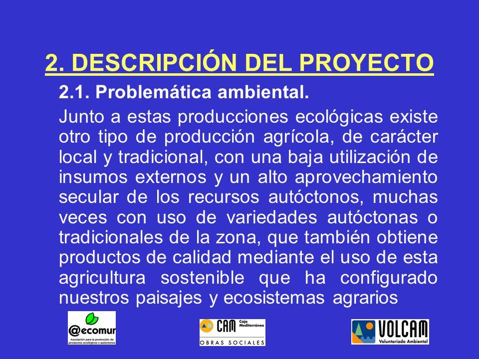 2. DESCRIPCIÓN DEL PROYECTO 2.1. Problemática ambiental. Junto a estas producciones ecológicas existe otro tipo de producción agrícola, de carácter lo