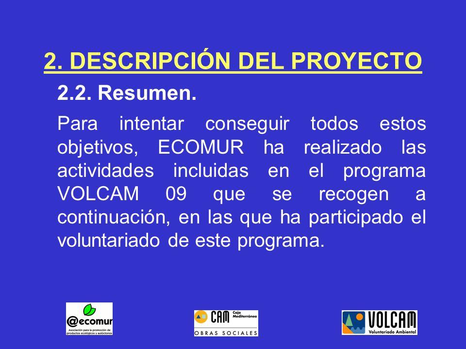 2. DESCRIPCIÓN DEL PROYECTO 2.2. Resumen. Para intentar conseguir todos estos objetivos, ECOMUR ha realizado las actividades incluidas en el programa