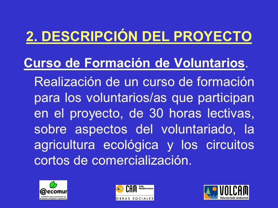 2. DESCRIPCIÓN DEL PROYECTO Curso de Formación de Voluntarios. Realización de un curso de formación para los voluntarios/as que participan en el proye