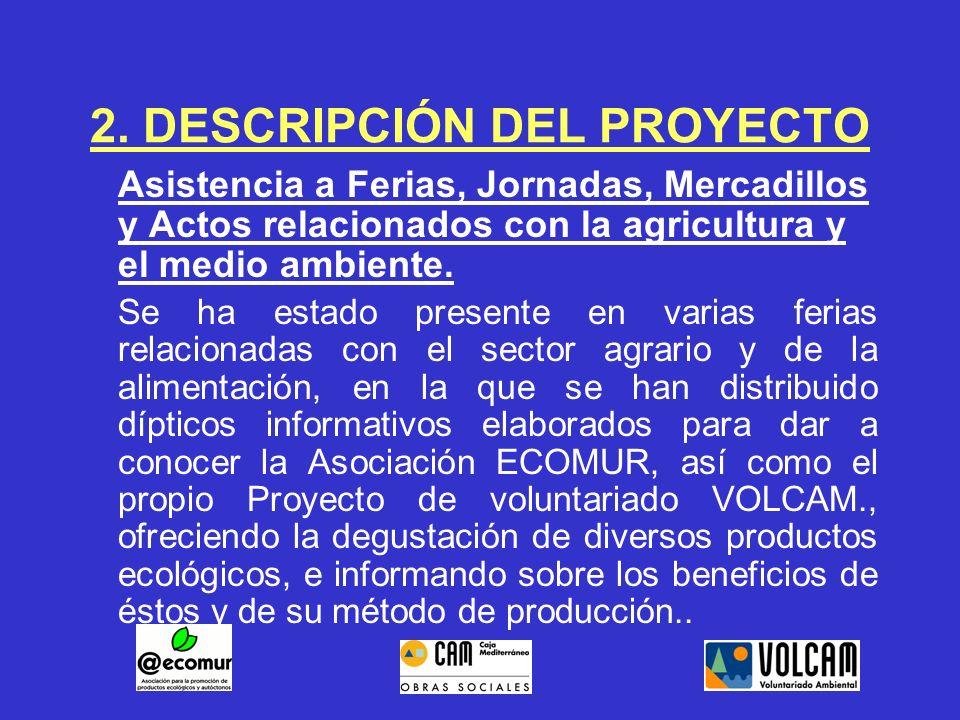 2. DESCRIPCIÓN DEL PROYECTO Asistencia a Ferias, Jornadas, Mercadillos y Actos relacionados con la agricultura y el medio ambiente. Se ha estado prese