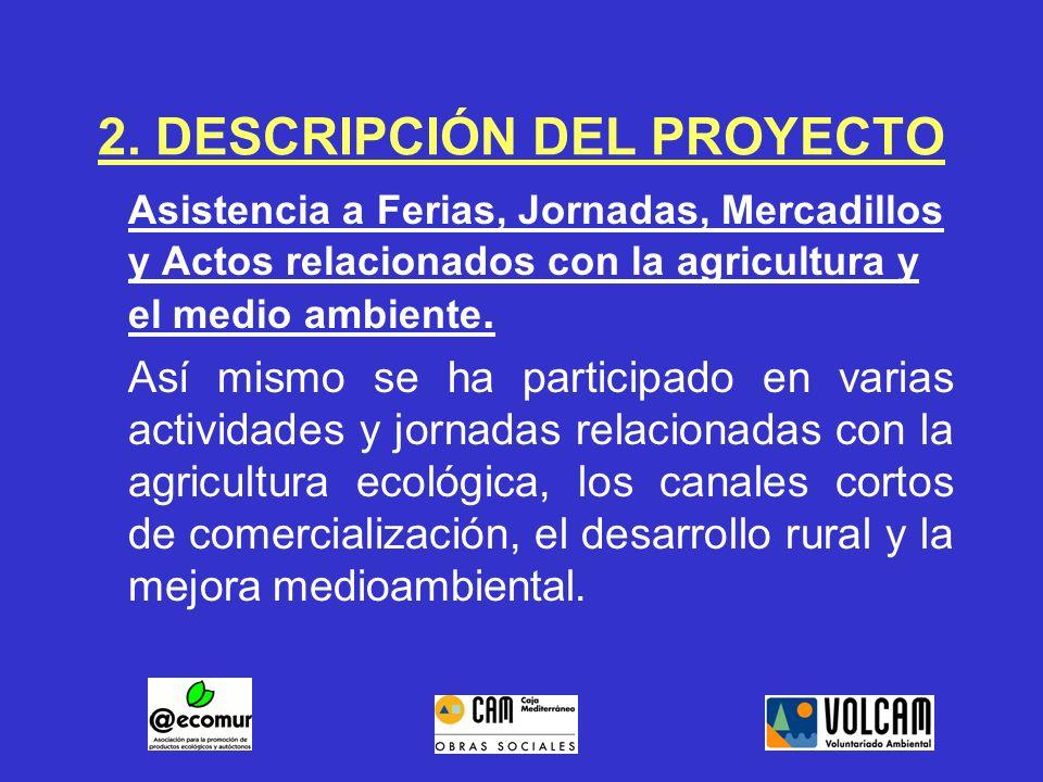 2. DESCRIPCIÓN DEL PROYECTO Asistencia a Ferias, Jornadas, Mercadillos y Actos relacionados con la agricultura y el medio ambiente. Así mismo se ha pa