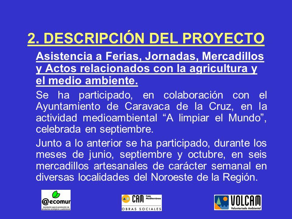 2. DESCRIPCIÓN DEL PROYECTO Asistencia a Ferias, Jornadas, Mercadillos y Actos relacionados con la agricultura y el medio ambiente. Se ha participado,