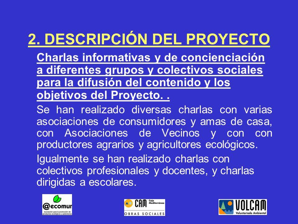 2. DESCRIPCIÓN DEL PROYECTO Charlas informativas y de concienciación a diferentes grupos y colectivos sociales para la difusión del contenido y los ob
