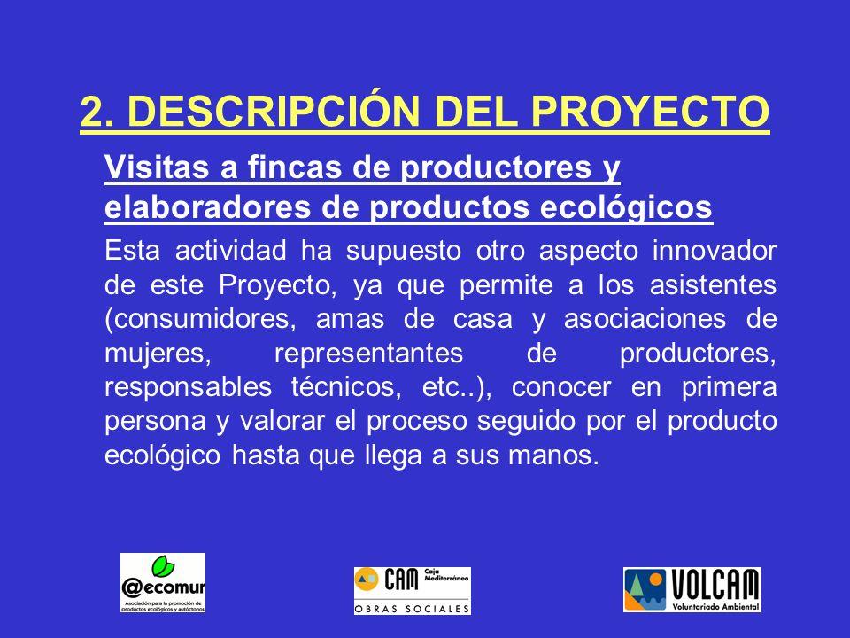 2. DESCRIPCIÓN DEL PROYECTO Visitas a fincas de productores y elaboradores de productos ecológicos Esta actividad ha supuesto otro aspecto innovador d