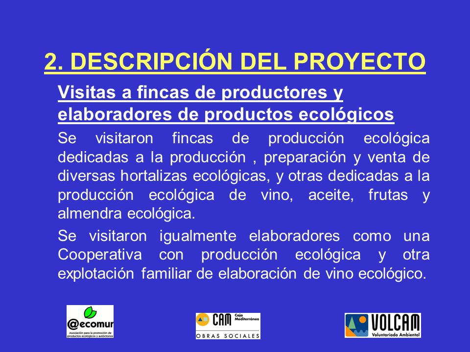 2. DESCRIPCIÓN DEL PROYECTO Visitas a fincas de productores y elaboradores de productos ecológicos Se visitaron fincas de producción ecológica dedicad