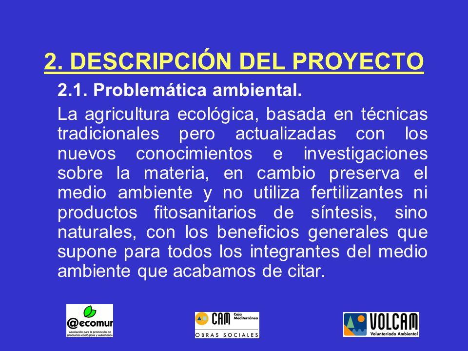 2. DESCRIPCIÓN DEL PROYECTO 2.1. Problemática ambiental. La agricultura ecológica, basada en técnicas tradicionales pero actualizadas con los nuevos c