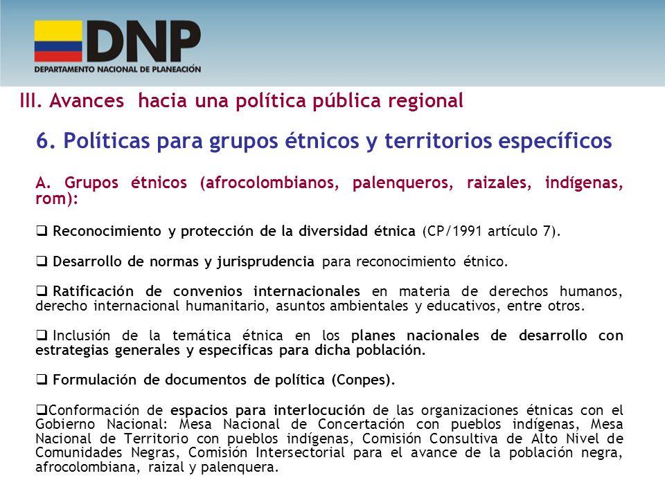 6. Políticas para grupos étnicos y territorios específicos A. Grupos étnicos (afrocolombianos, palenqueros, raizales, indígenas, rom): Reconocimiento