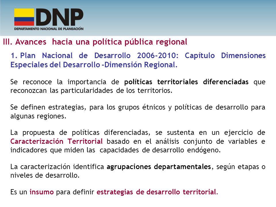 1. Plan Nacional de Desarrollo 2006-2010: Capítulo Dimensiones Especiales del Desarrollo -Dimensión Regional. Se reconoce la importancia de políticas