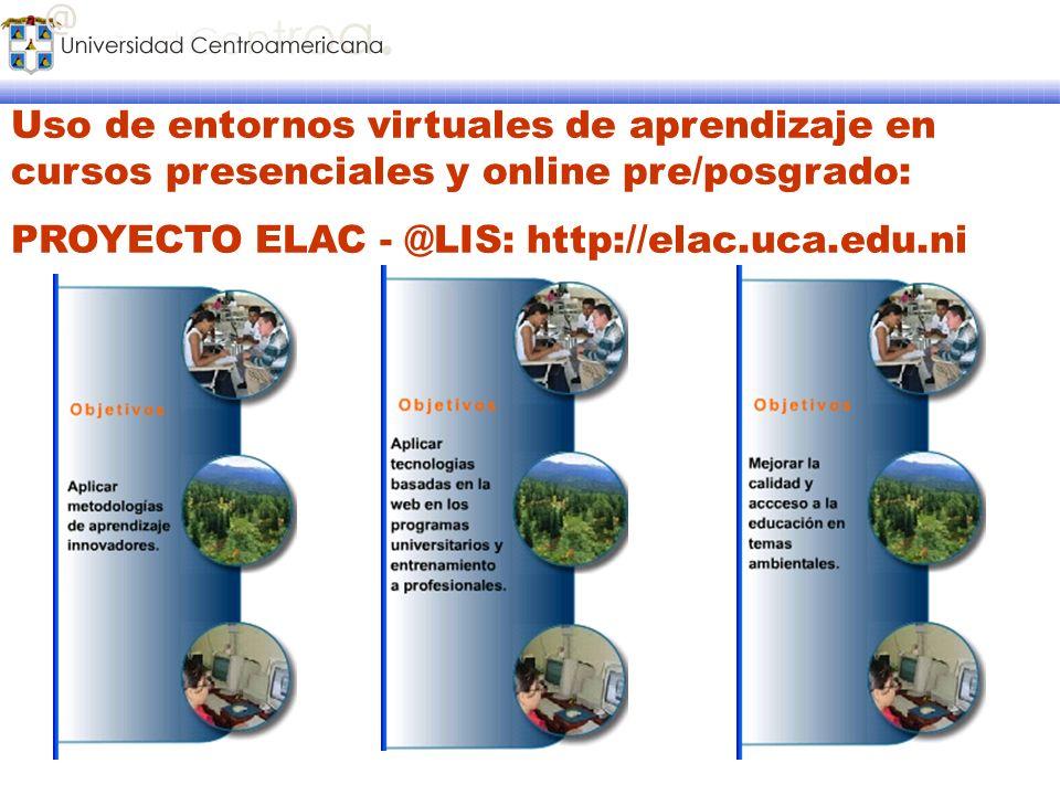 Uso de entornos virtuales de aprendizaje en cursos presenciales y online pre/posgrado: PROYECTO ELAC - @LIS: http://elac.uca.edu.ni