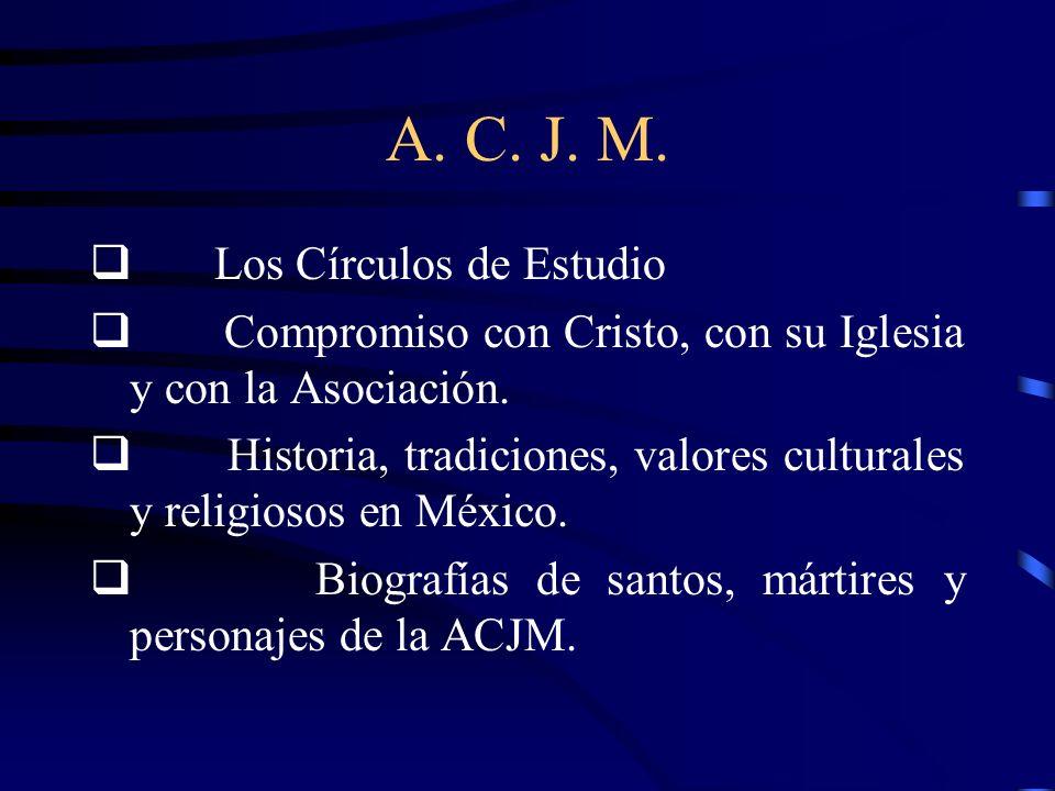 A.C. J. M. Los Círculos de Estudio Compromiso con Cristo, con su Iglesia y con la Asociación.