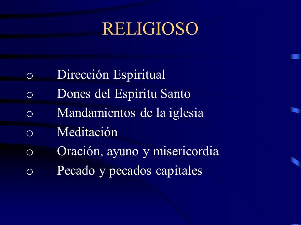 RELIGIOSO o Dirección Espiritual o Dones del Espíritu Santo o Mandamientos de la iglesia o Meditación o Oración, ayuno y misericordia o Pecado y pecados capitales