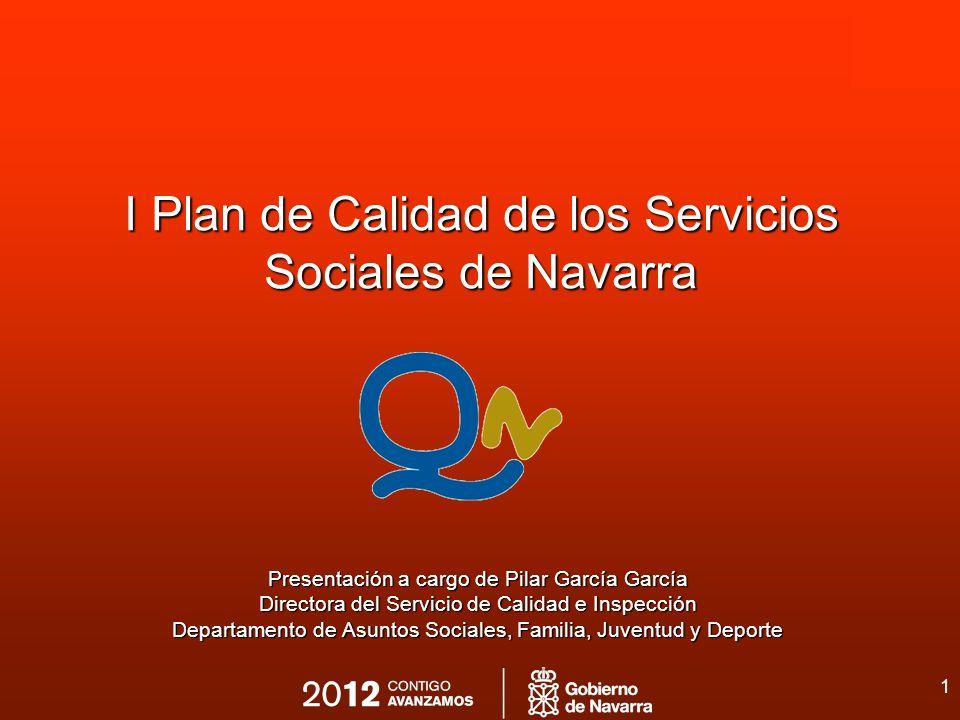 1 I Plan de Calidad de los Servicios Sociales de Navarra Presentación a cargo de Pilar García García Directora del Servicio de Calidad e Inspección De