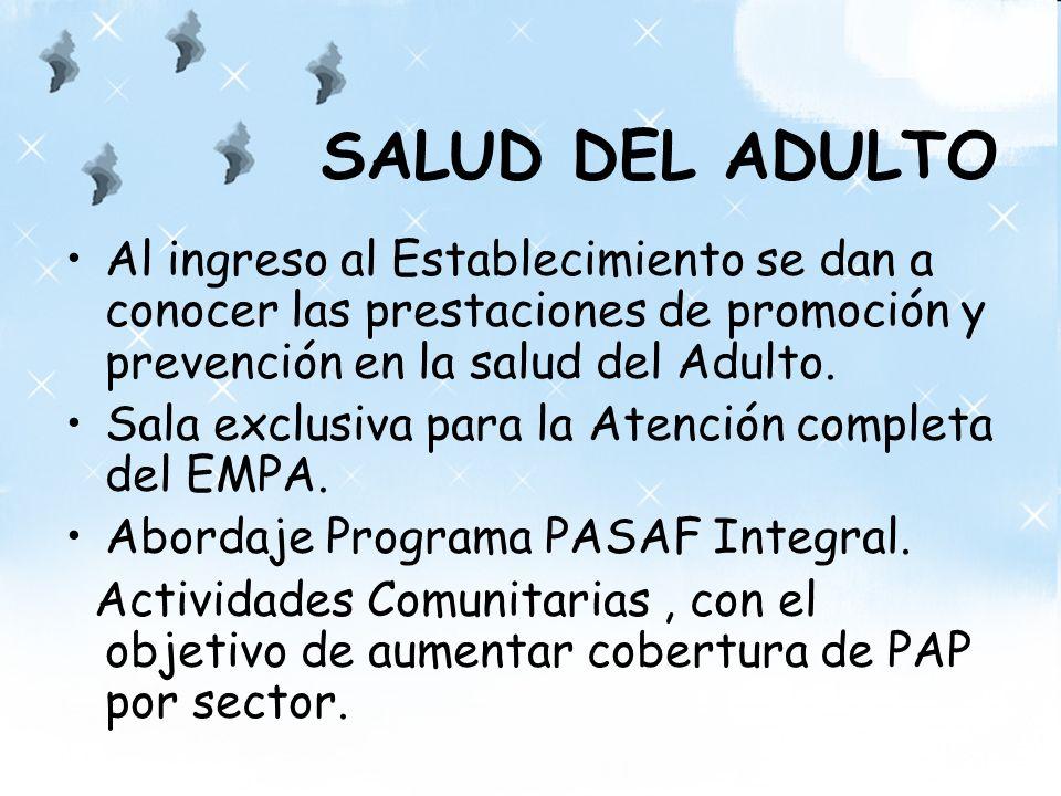 SALUD DEL ADULTO Al ingreso al Establecimiento se dan a conocer las prestaciones de promoción y prevención en la salud del Adulto. Sala exclusiva para