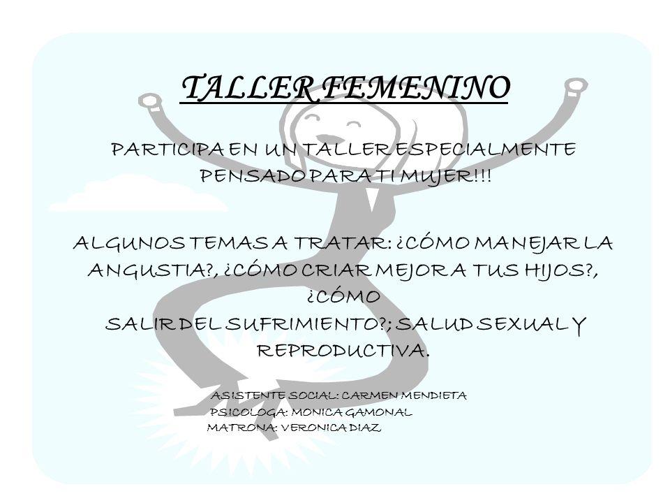 TALLER FEMENINO PARTICIPA EN UN TALLER ESPECIALMENTE PENSADO PARA TI MUJER!!! ALGUNOS TEMAS A TRATAR: ¿CÓMO MANEJAR LA ANGUSTIA?, ¿CÓMO CRIAR MEJOR A