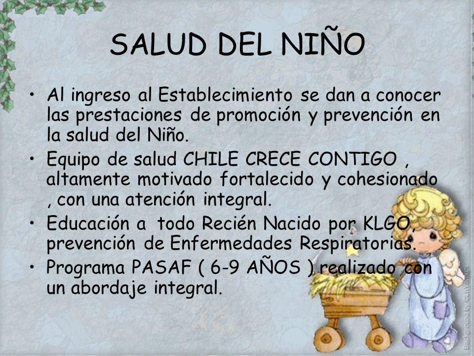 SALUD DEL NIÑO Al ingreso al Establecimiento se dan a conocer las prestaciones de promoción y prevención en la salud del Niño. Equipo de salud CHILE C