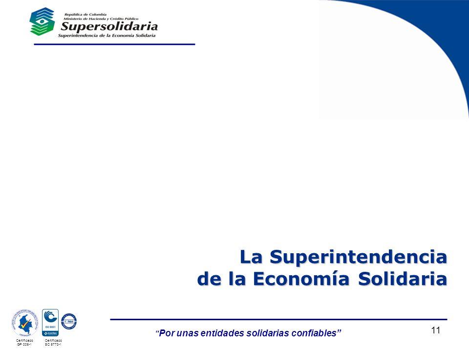 Por unas entidades solidarias confiables Certificado GP 006-1 Certificado SC 5773-1 11 La Superintendencia de la Economía Solidaria