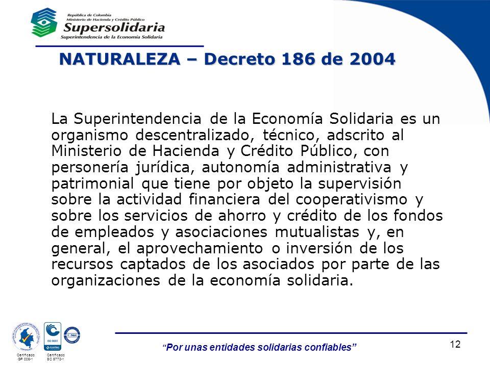 Por unas entidades solidarias confiables 12 Certificado GP 006-1 Certificado SC 5773-1 La Superintendencia de la Economía Solidaria es un organismo de