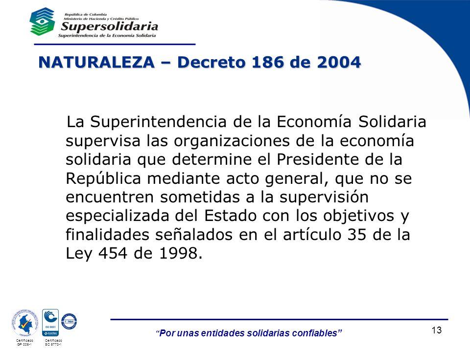 Por unas entidades solidarias confiables 13 Certificado GP 006-1 Certificado SC 5773-1 La Superintendencia de la Economía Solidaria supervisa las orga