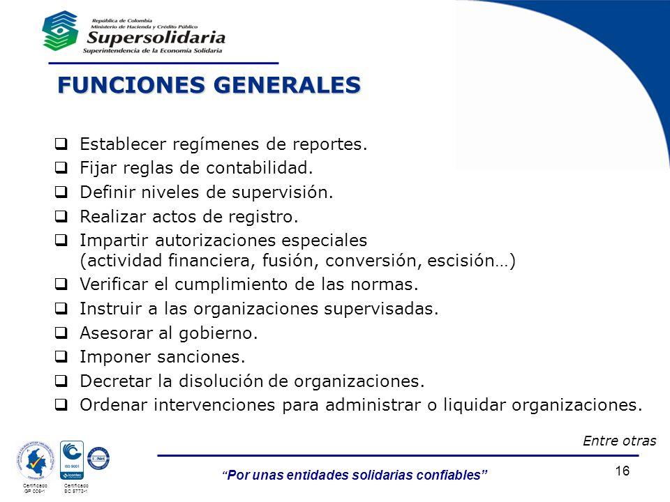Por unas entidades solidarias confiables Certificado GP 006-1 Certificado SC 5773-1 16 FUNCIONES GENERALES Establecer regímenes de reportes. Fijar reg