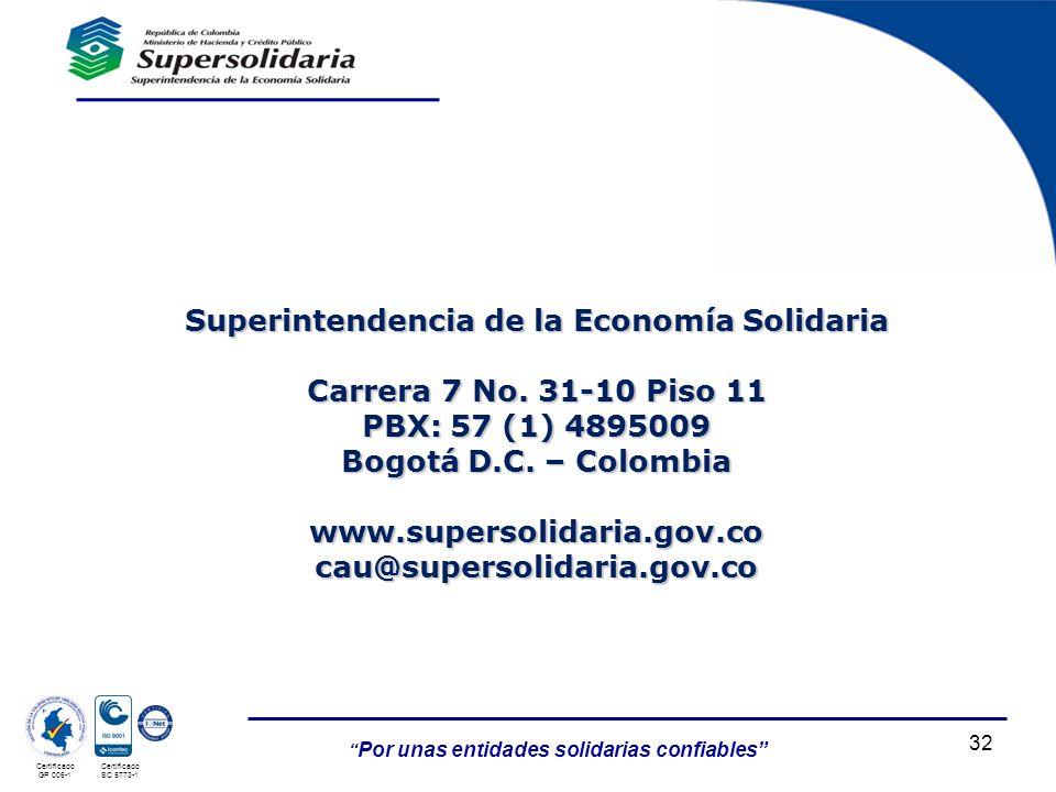 Por unas entidades solidarias confiables Certificado GP 006-1 Certificado SC 5773-1 32 Superintendencia de la Economía Solidaria Carrera 7 No. 31-10 P