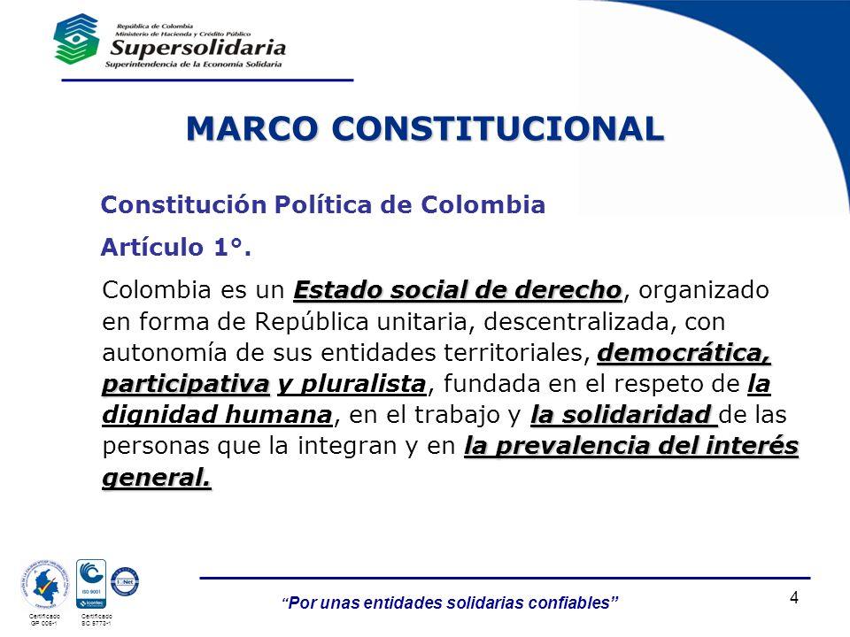 Por unas entidades solidarias confiables Certificado GP 006-1 Certificado SC 5773-1 Constitución Política de Colombia Artículo 1°. Estado social de de