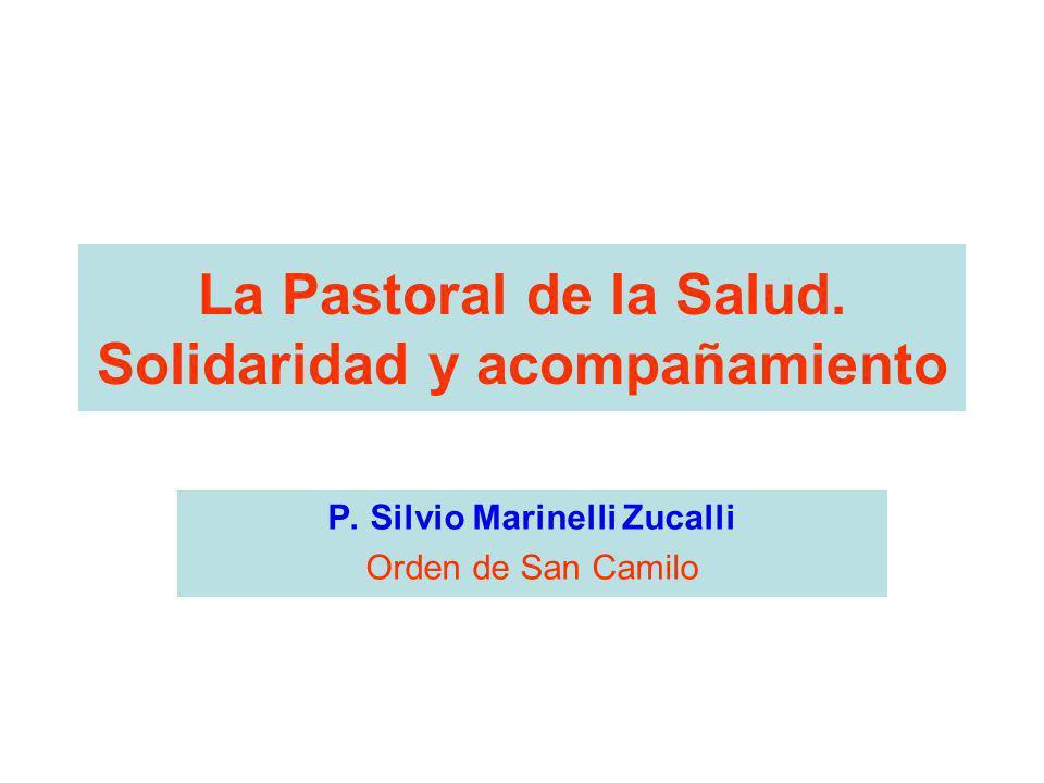 La Pastoral de la Salud. Solidaridad y acompañamiento P. Silvio Marinelli Zucalli Orden de San Camilo