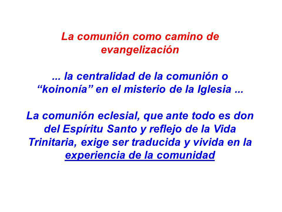 La comunión como camino de evangelización... la centralidad de la comunión o koinonía en el misterio de la Iglesia... La comunión eclesial, que ante t
