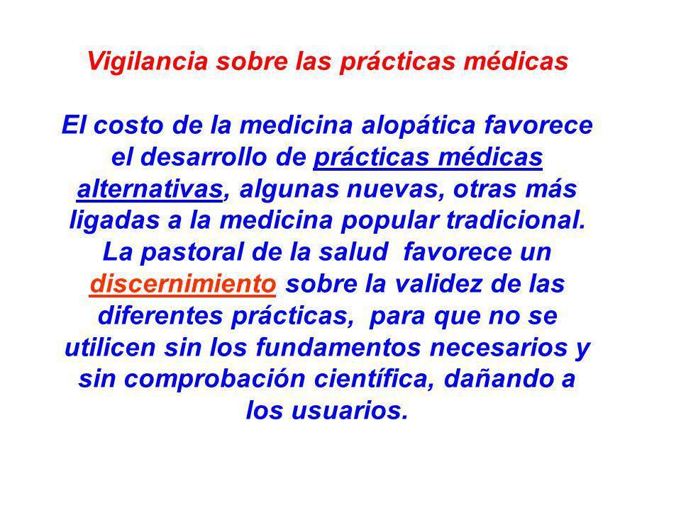 Vigilancia sobre las prácticas médicas El costo de la medicina alopática favorece el desarrollo de prácticas médicas alternativas, algunas nuevas, otr