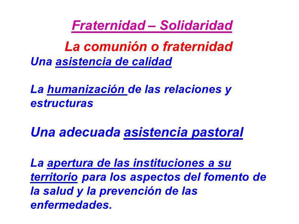 Fraternidad – Solidaridad La comunión o fraternidad Una asistencia de calidad La humanización de las relaciones y estructuras Una adecuada asistencia