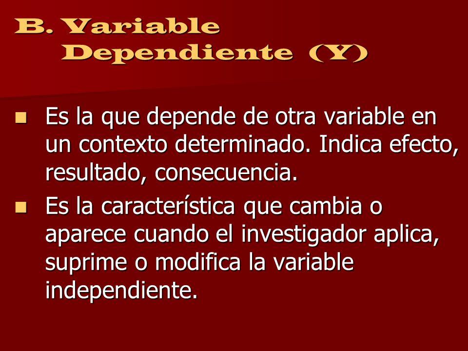 A. Variable Independiente (X) Es la que no depende de ninguna variable dentro de un contexto determinado. Indica causa, antecedente, determinante. Pue
