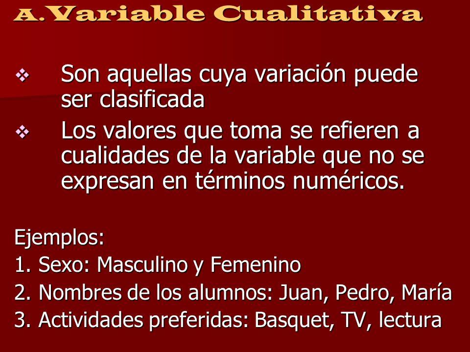 Por su NATURALEZA A. Cualitativa - Escala nominal - Escala ordinal A. Cuantitativa - Discretas - Continuas