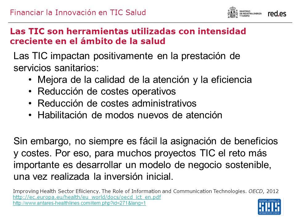 Las TIC son herramientas utilizadas con intensidad creciente en el ámbito de la salud Financiar la Innovación en TIC Salud Las TIC impactan positivame