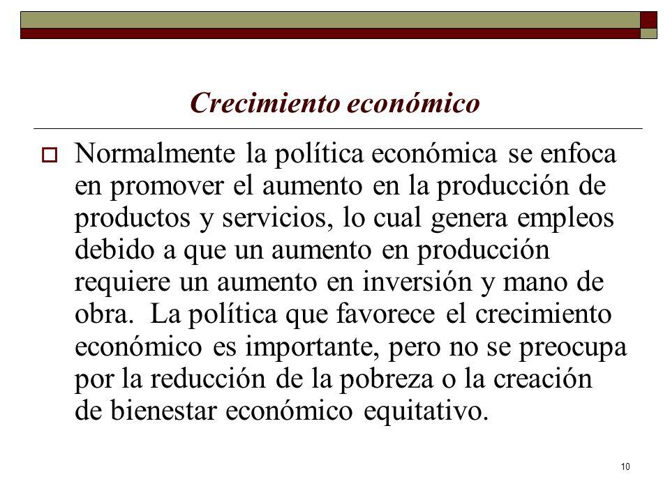 10 Crecimiento económico Normalmente la política económica se enfoca en promover el aumento en la producción de productos y servicios, lo cual genera
