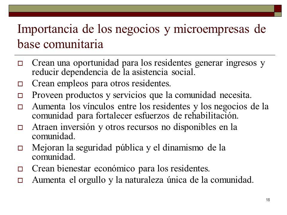 18 Importancia de los negocios y microempresas de base comunitaria Crean una oportunidad para los residentes generar ingresos y reducir dependencia de