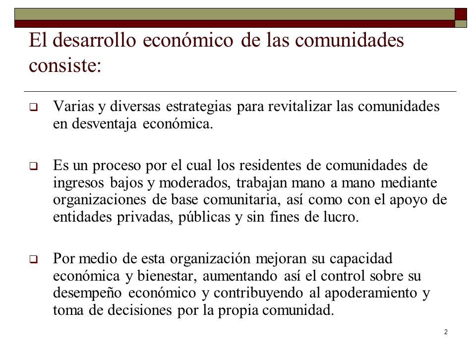 2 El desarrollo económico de las comunidades consiste: Varias y diversas estrategias para revitalizar las comunidades en desventaja económica. Es un p